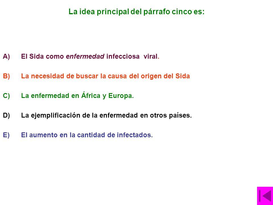 La idea principal del párrafo cinco es: A)El Sida como enfermedad infecciosa viral.