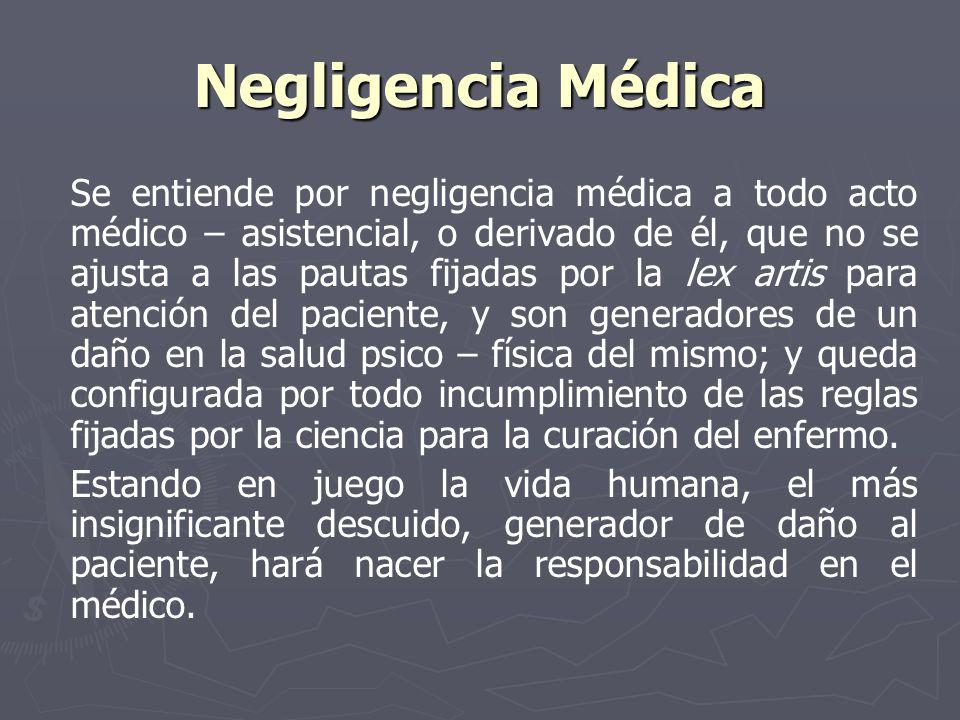 Negligencia Médica Se entiende por negligencia médica a todo acto médico – asistencial, o derivado de él, que no se ajusta a las pautas fijadas por la