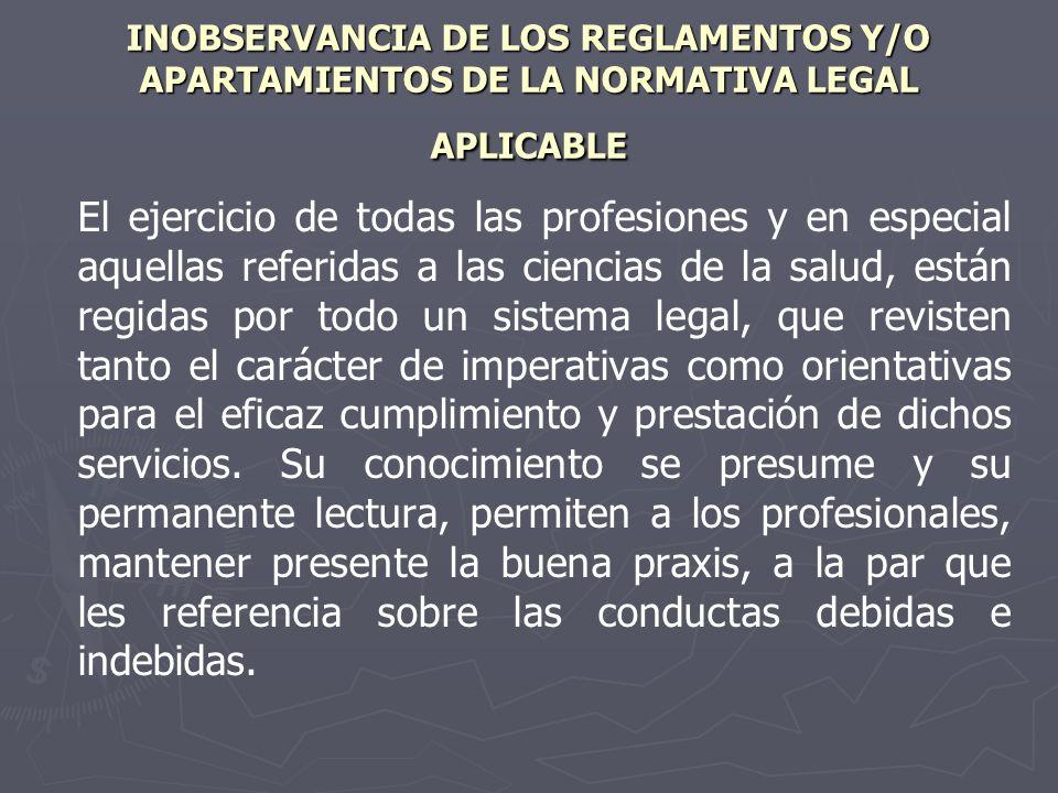 INOBSERVANCIA DE LOS REGLAMENTOS Y/O APARTAMIENTOS DE LA NORMATIVA LEGAL APLICABLE El ejercicio de todas las profesiones y en especial aquellas referi