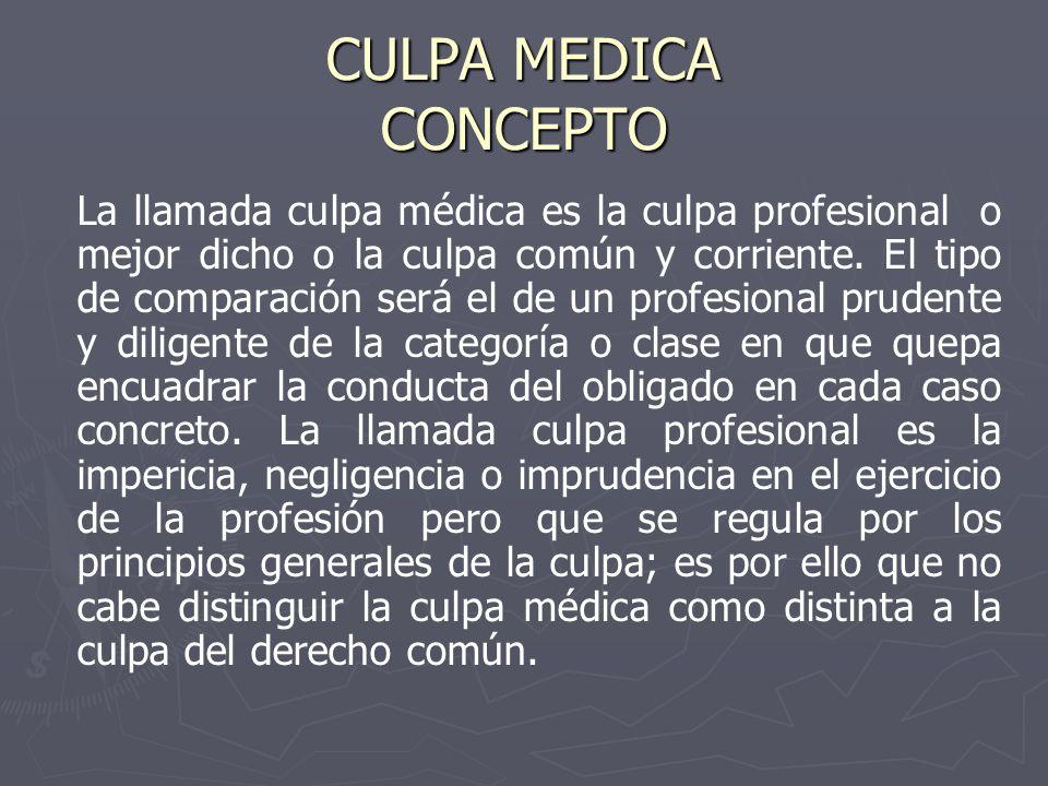CULPA MEDICA CONCEPTO La llamada culpa médica es la culpa profesional o mejor dicho o la culpa común y corriente. El tipo de comparación será el de un
