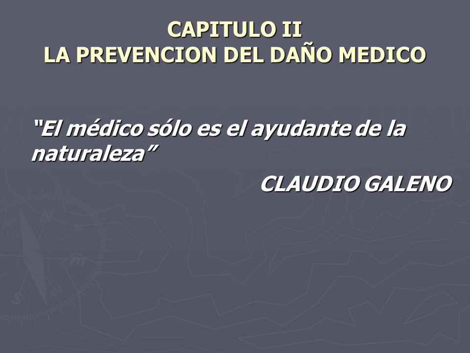 CAPITULO II LA PREVENCION DEL DAÑO MEDICO El médico sólo es el ayudante de la naturaleza CLAUDIO GALENO