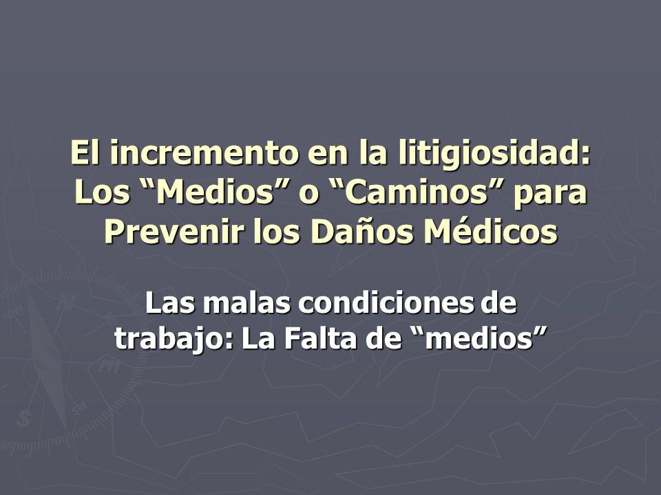 El incremento en la litigiosidad: Los Medios o Caminos para Prevenir los Daños Médicos Las malas condiciones de trabajo: La Falta de medios