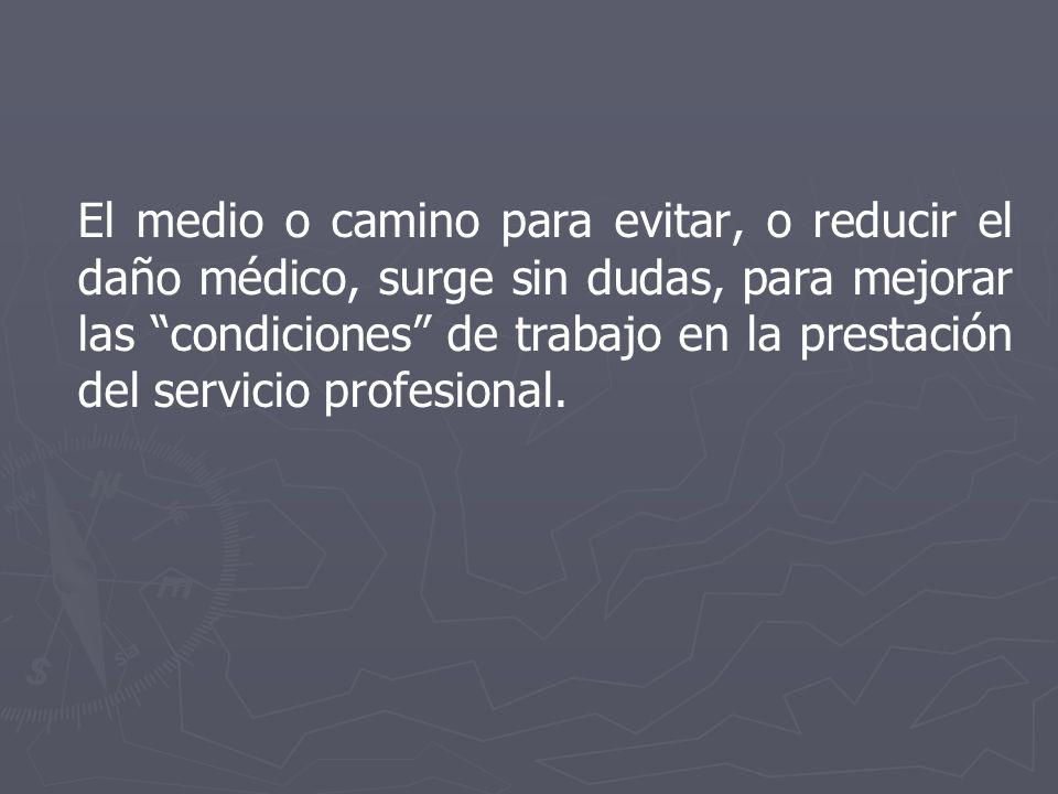 El medio o camino para evitar, o reducir el daño médico, surge sin dudas, para mejorar las condiciones de trabajo en la prestación del servicio profes