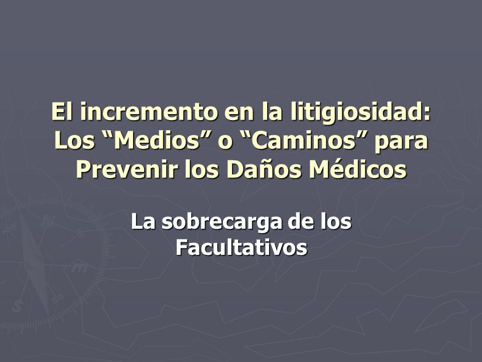 El incremento en la litigiosidad: Los Medios o Caminos para Prevenir los Daños Médicos La sobrecarga de los Facultativos