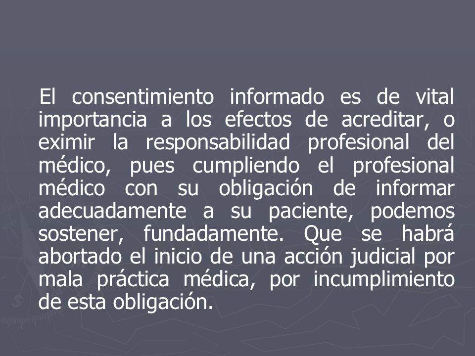 El consentimiento informado es de vital importancia a los efectos de acreditar, o eximir la responsabilidad profesional del médico, pues cumpliendo el