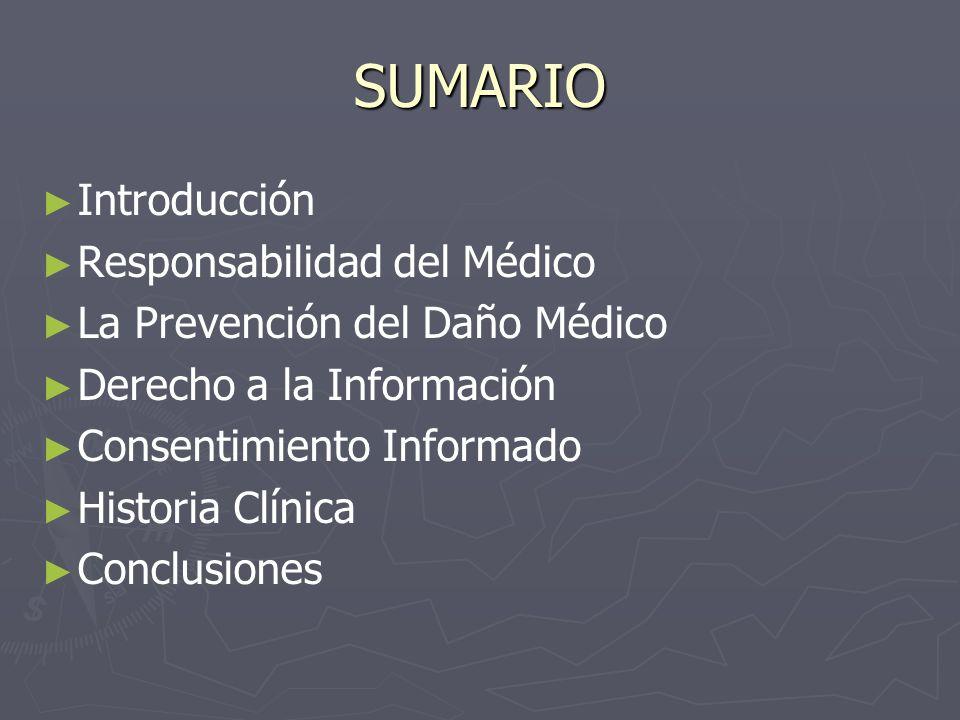 SUMARIO Introducción Responsabilidad del Médico La Prevención del Daño Médico Derecho a la Información Consentimiento Informado Historia Clínica Concl