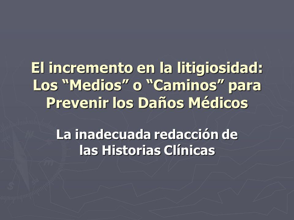El incremento en la litigiosidad: Los Medios o Caminos para Prevenir los Daños Médicos La inadecuada redacción de las Historias Clínicas