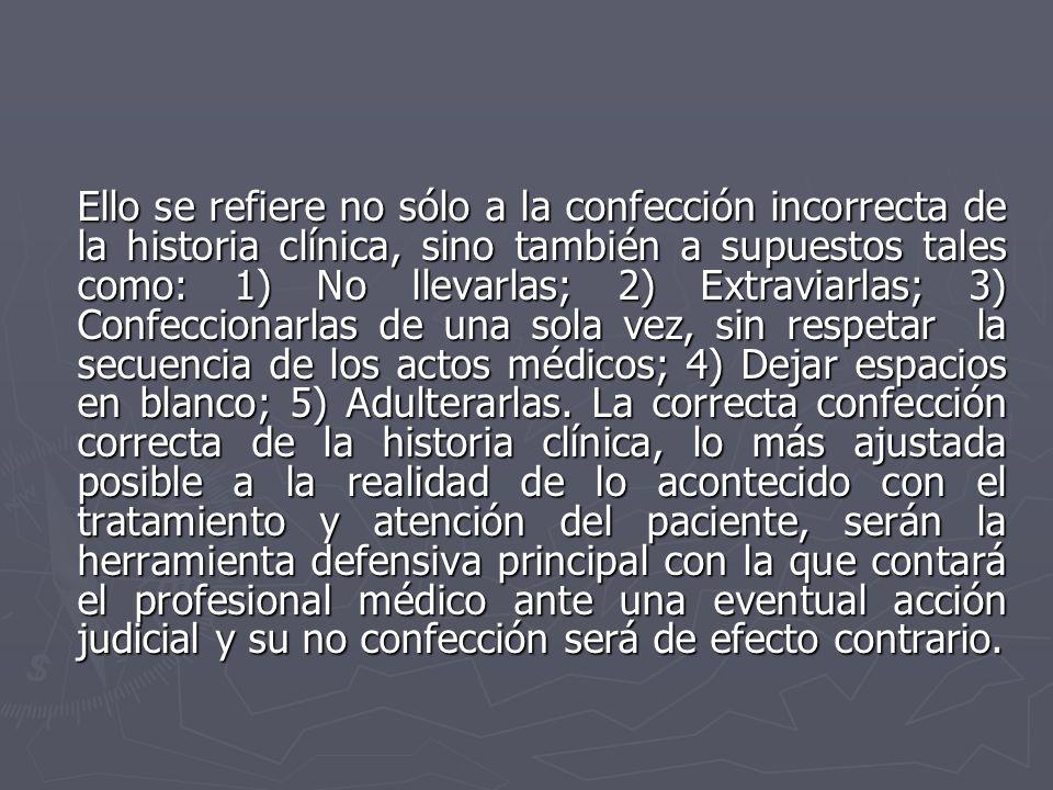 Ello se refiere no sólo a la confección incorrecta de la historia clínica, sino también a supuestos tales como: 1) No llevarlas; 2) Extraviarlas; 3) C