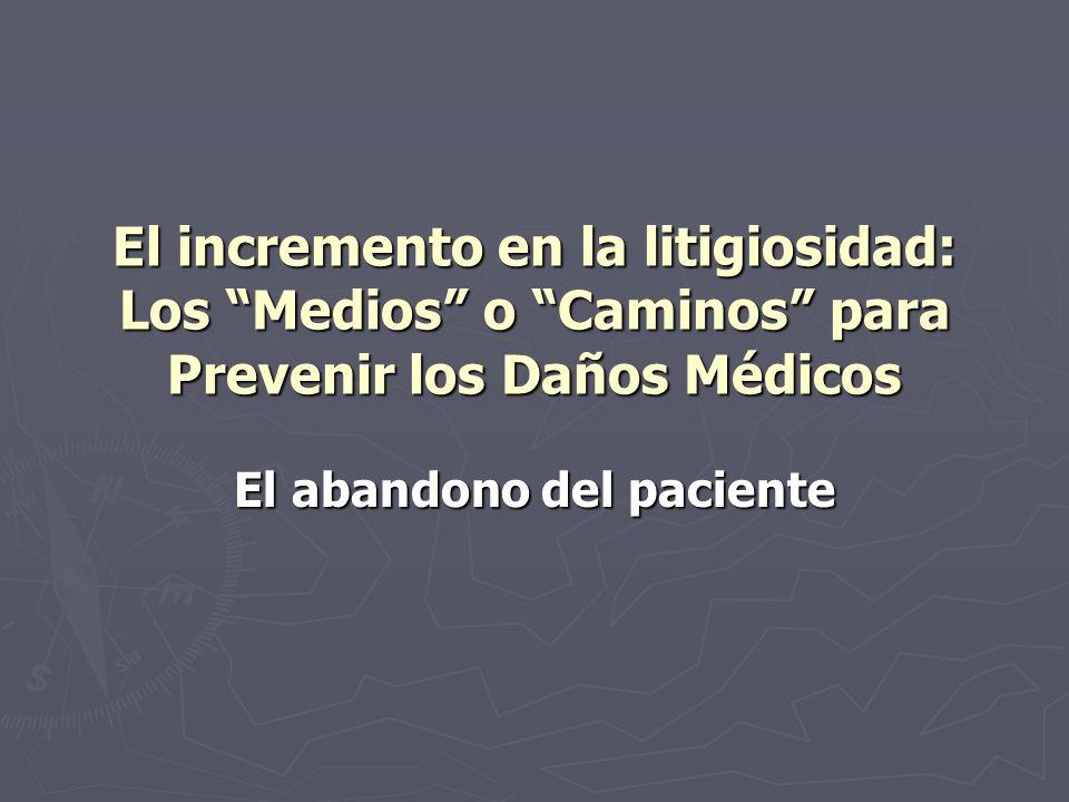 El incremento en la litigiosidad: Los Medios o Caminos para Prevenir los Daños Médicos El abandono del paciente