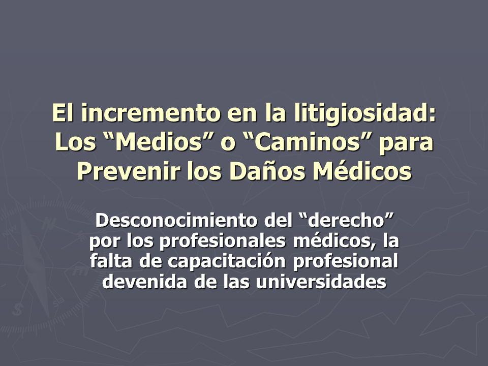 El incremento en la litigiosidad: Los Medios o Caminos para Prevenir los Daños Médicos Desconocimiento del derecho por los profesionales médicos, la f