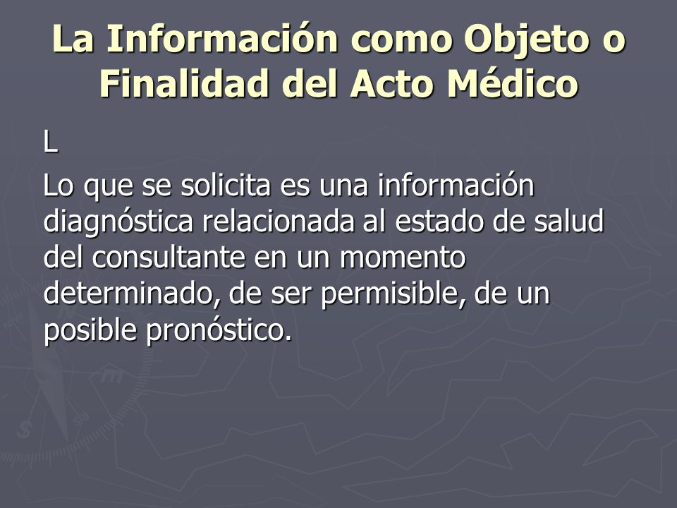 La Información como Objeto o Finalidad del Acto Médico L Lo que se solicita es una información diagnóstica relacionada al estado de salud del consulta