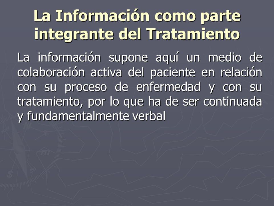La Información como parte integrante del Tratamiento La información supone aquí un medio de colaboración activa del paciente en relación con su proces