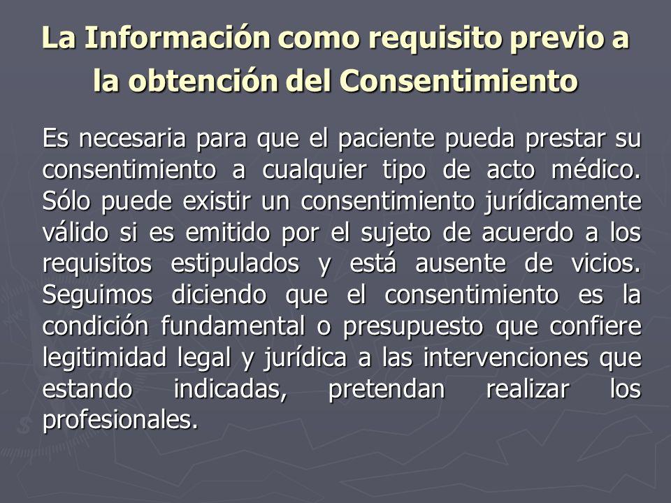 La Información como requisito previo a la obtención del Consentimiento Es necesaria para que el paciente pueda prestar su consentimiento a cualquier t