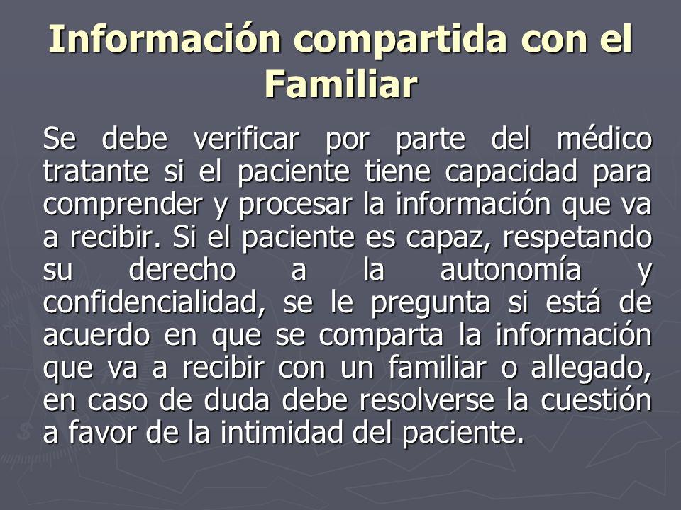 Información compartida con el Familiar Se debe verificar por parte del médico tratante si el paciente tiene capacidad para comprender y procesar la in