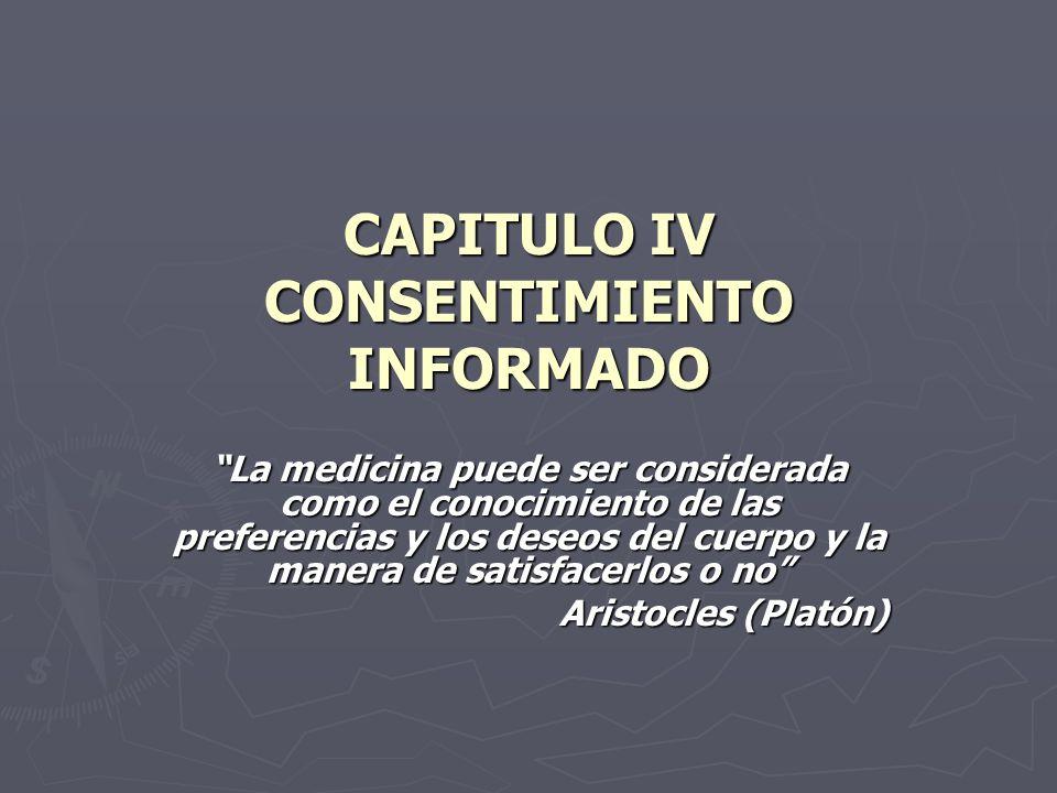 CAPITULO IV CONSENTIMIENTO INFORMADO La medicina puede ser considerada como el conocimiento de las preferencias y los deseos del cuerpo y la manera de