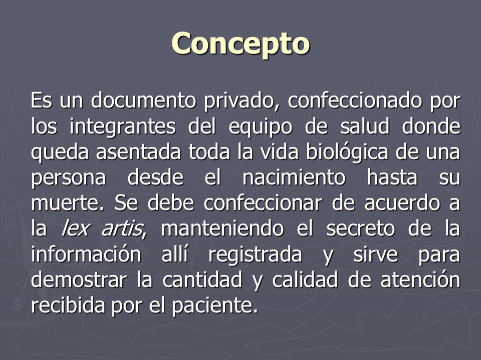Concepto Es un documento privado, confeccionado por los integrantes del equipo de salud donde queda asentada toda la vida biológica de una persona des