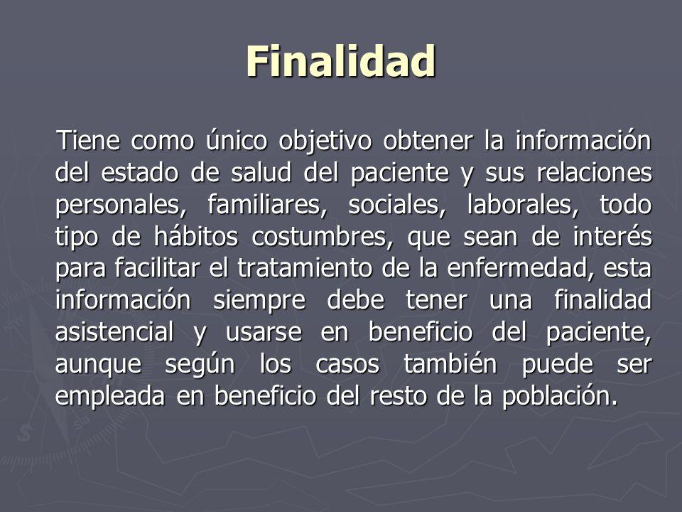 Finalidad Tiene como único objetivo obtener la información del estado de salud del paciente y sus relaciones personales, familiares, sociales, laboral
