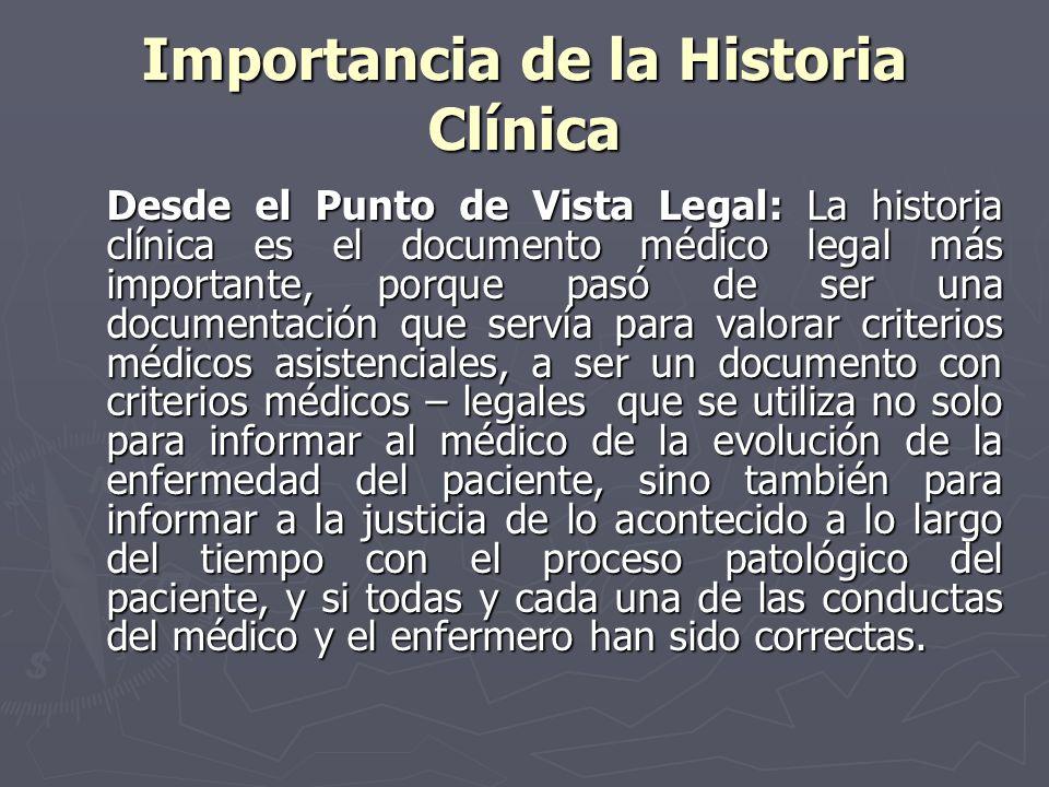 Importancia de la Historia Clínica Desde el Punto de Vista Legal: La historia clínica es el documento médico legal más importante, porque pasó de ser