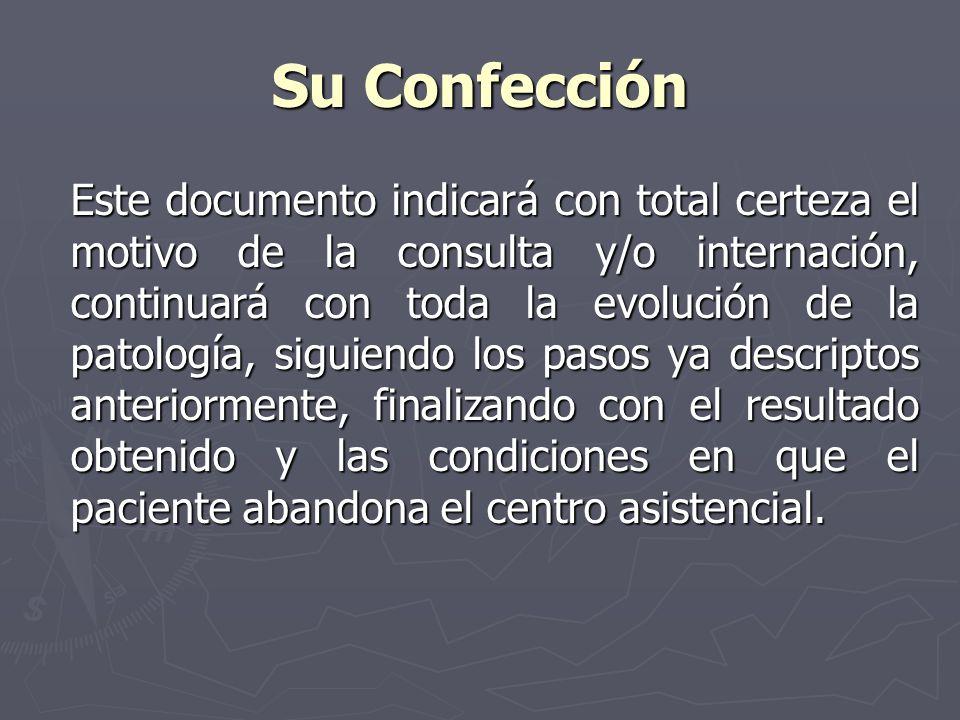 Su Confección Este documento indicará con total certeza el motivo de la consulta y/o internación, continuará con toda la evolución de la patología, si
