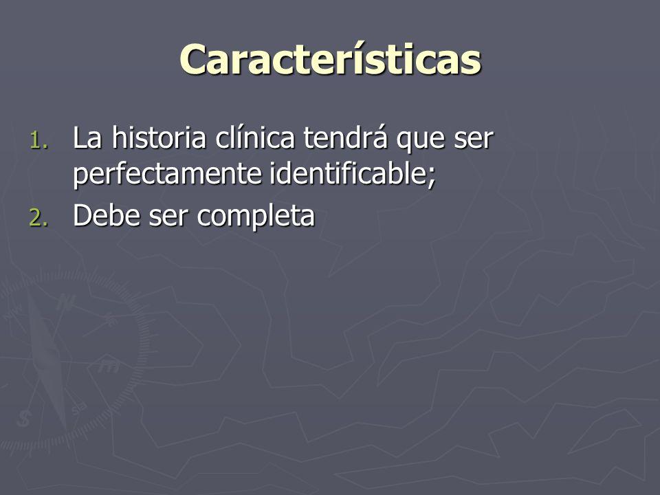 Características 1. La historia clínica tendrá que ser perfectamente identificable; 2. Debe ser completa