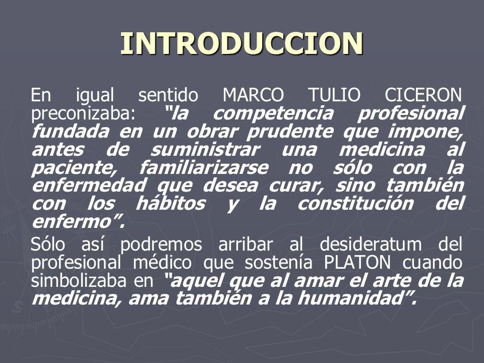 INTRODUCCION En igual sentido MARCO TULIO CICERON preconizaba: la competencia profesional fundada en un obrar prudente que impone, antes de suministra