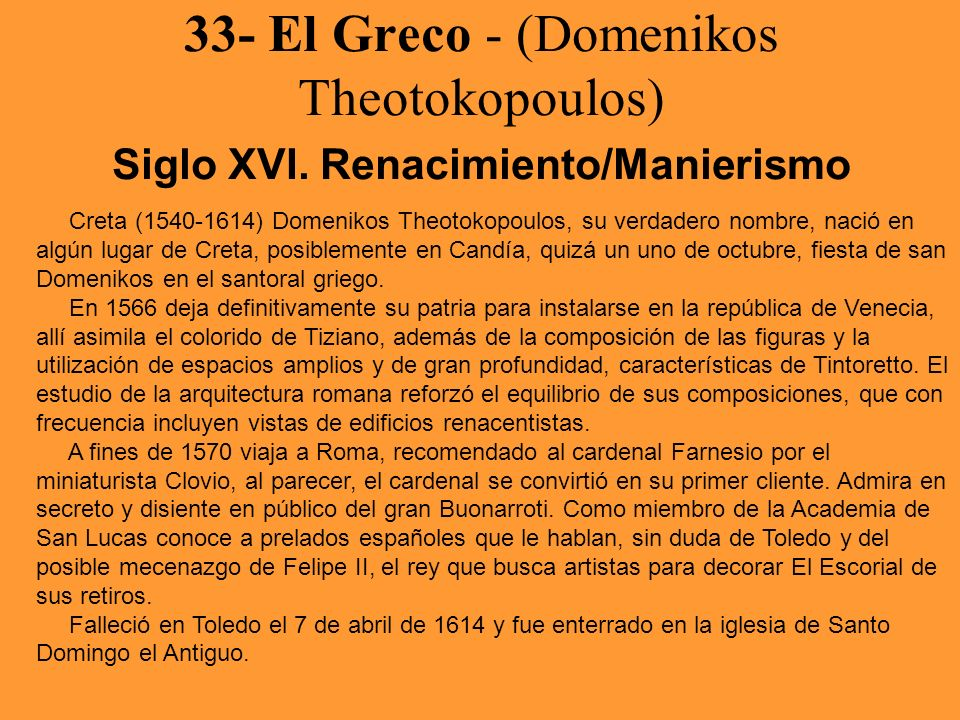 33- El Greco - (Domenikos Theotokopoulos) Siglo XVI. Renacimiento/Manierismo Creta (1540-1614) Domenikos Theotokopoulos, su verdadero nombre, nació en