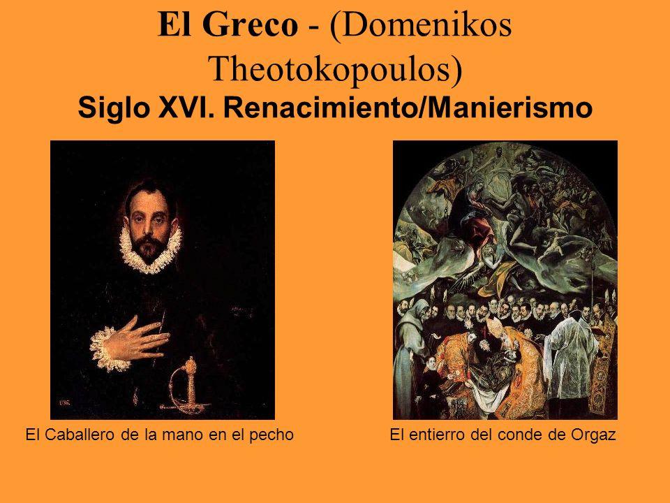 El Greco - (Domenikos Theotokopoulos) Siglo XVI. Renacimiento/Manierismo El Caballero de la mano en el pechoEl entierro del conde de Orgaz