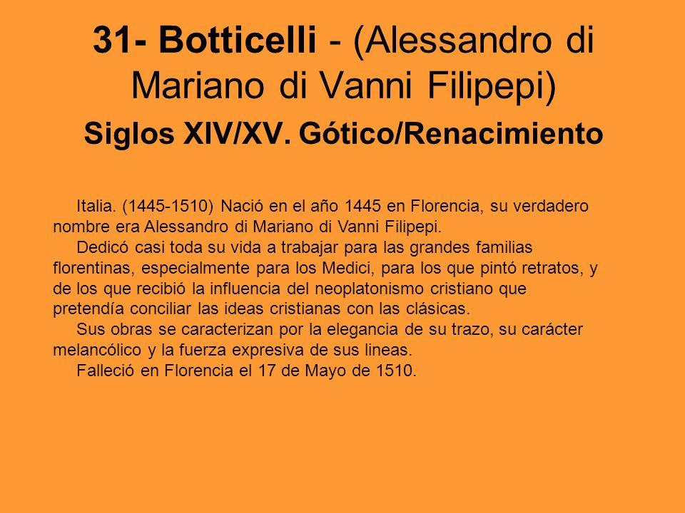 31- Botticelli - (Alessandro di Mariano di Vanni Filipepi) Siglos XIV/XV. Gótico/Renacimiento Italia. (1445-1510) Nació en el año 1445 en Florencia, s
