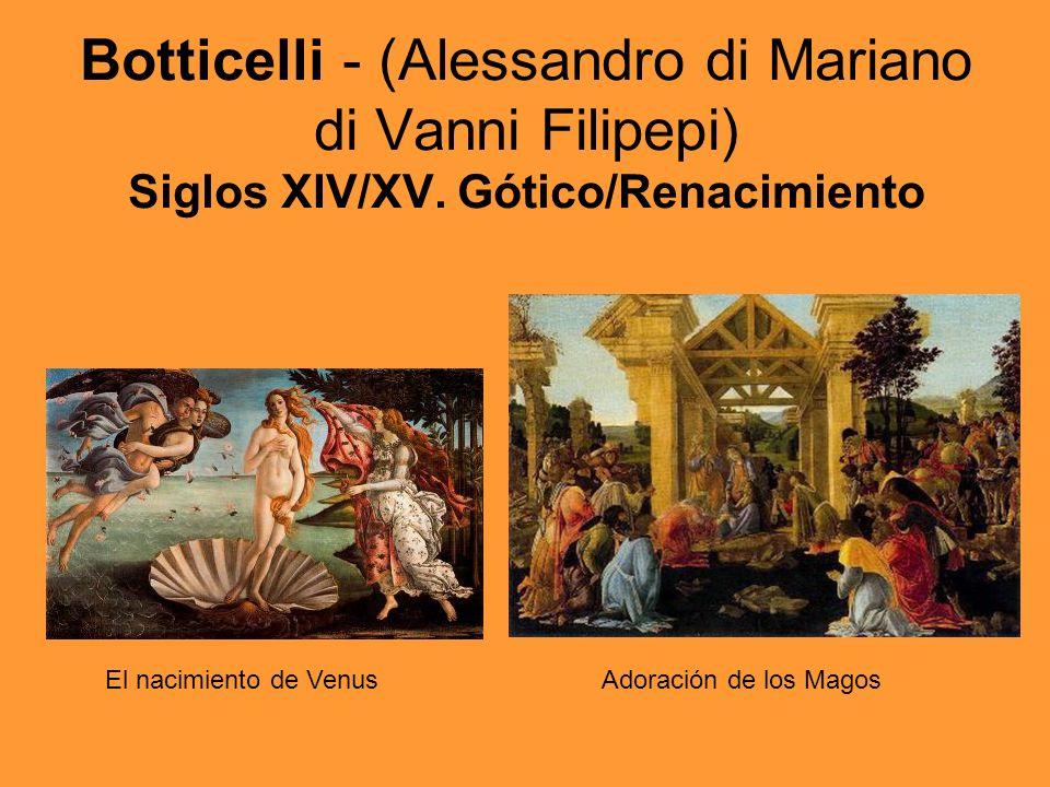 Botticelli - (Alessandro di Mariano di Vanni Filipepi) Siglos XIV/XV. Gótico/Renacimiento El nacimiento de VenusAdoración de los Magos