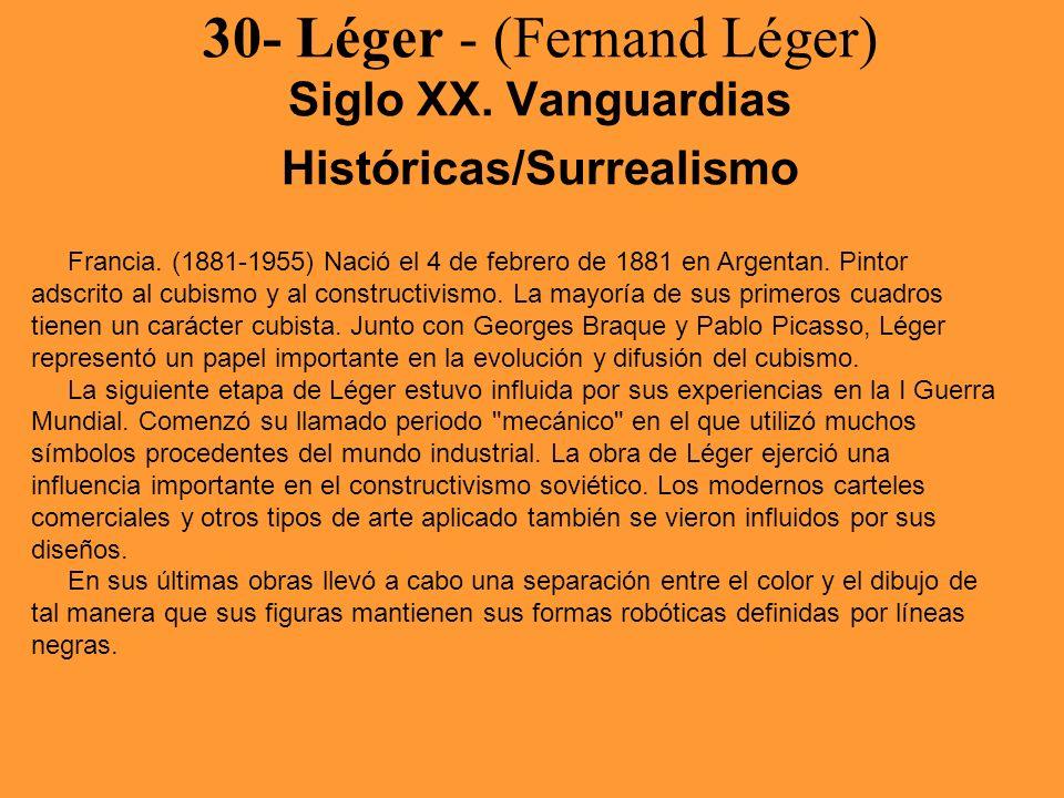 30- Léger - (Fernand Léger) Siglo XX. Vanguardias Históricas/Surrealismo Francia. (1881-1955) Nació el 4 de febrero de 1881 en Argentan. Pintor adscri