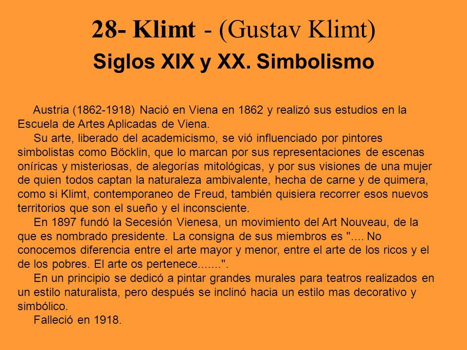28- Klimt - (Gustav Klimt) Siglos XIX y XX. Simbolismo Austria (1862-1918) Nació en Viena en 1862 y realizó sus estudios en la Escuela de Artes Aplica