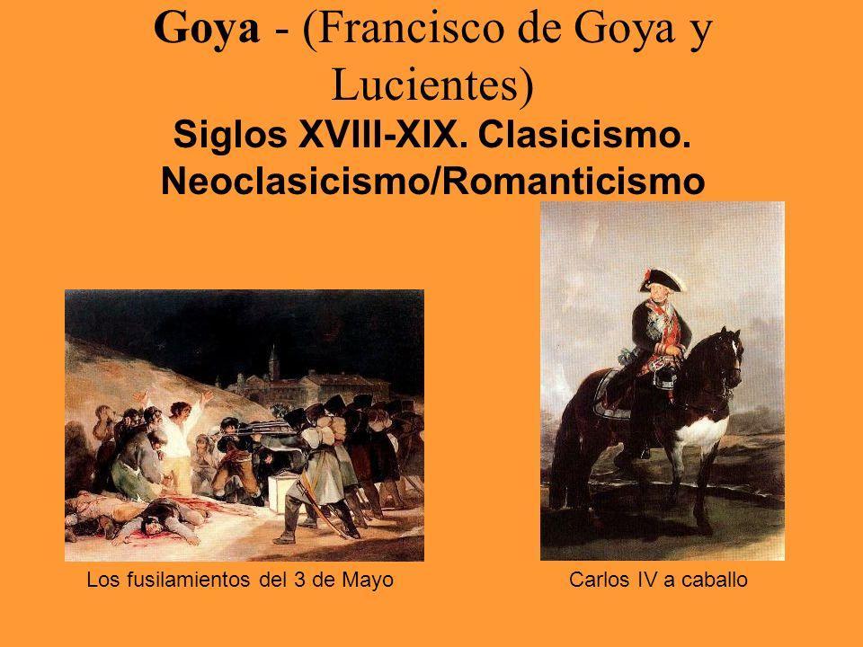 Goya - (Francisco de Goya y Lucientes) Siglos XVIII-XIX. Clasicismo. Neoclasicismo/Romanticismo Los fusilamientos del 3 de MayoCarlos IV a caballo