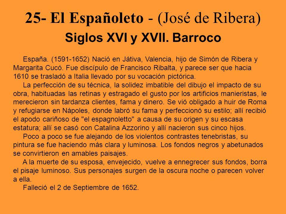 25- El Españoleto - (José de Ribera) Siglos XVI y XVII. Barroco España. (1591-1652) Nació en Játiva, Valencia, hijo de Simón de Ribera y Margarita Cuc