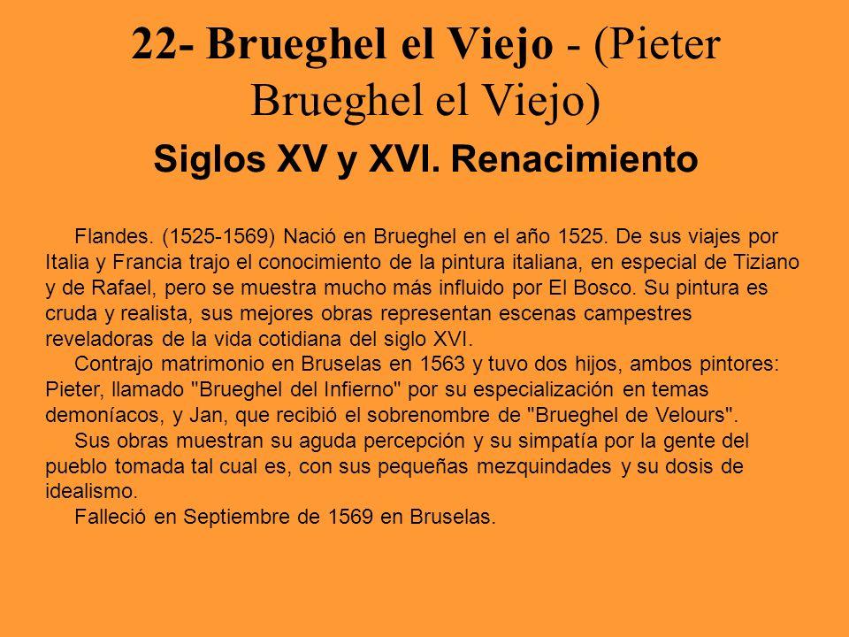 22- Brueghel el Viejo - (Pieter Brueghel el Viejo) Siglos XV y XVI. Renacimiento Flandes. (1525-1569) Nació en Brueghel en el año 1525. De sus viajes