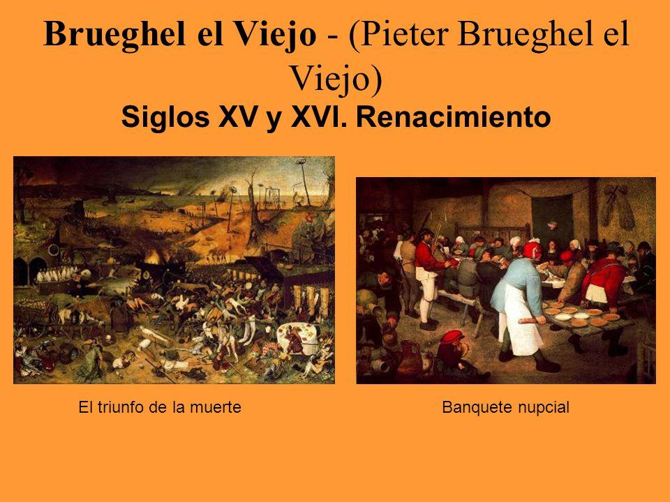 Brueghel el Viejo - (Pieter Brueghel el Viejo) Siglos XV y XVI. Renacimiento El triunfo de la muerteBanquete nupcial