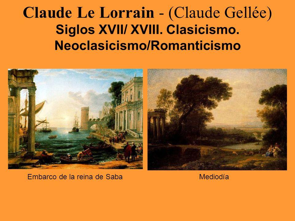 Claude Le Lorrain - (Claude Gellée) Siglos XVII/ XVIII. Clasicismo. Neoclasicismo/Romanticismo Embarco de la reina de SabaMediodía