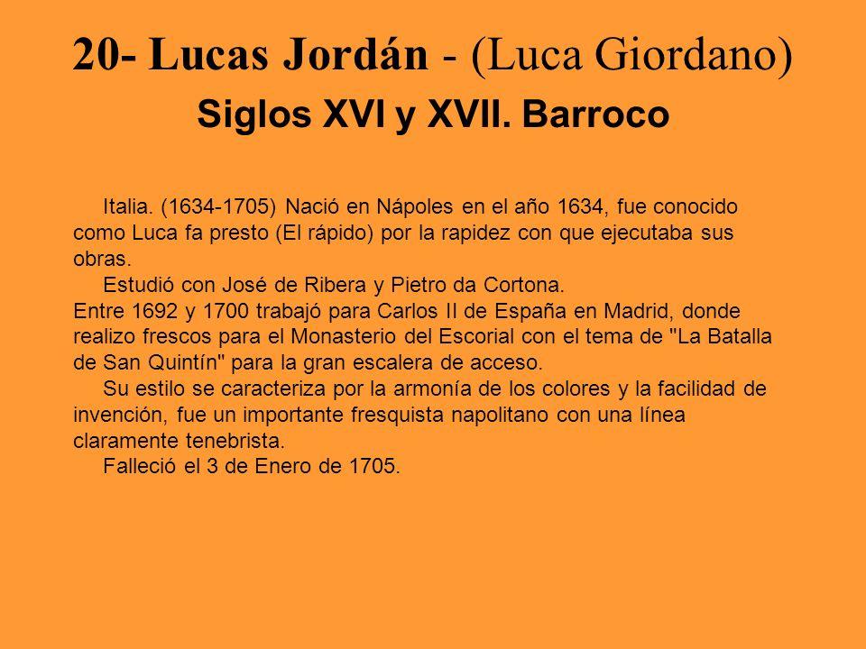 20- Lucas Jordán - (Luca Giordano) Siglos XVI y XVII. Barroco Italia. (1634-1705) Nació en Nápoles en el año 1634, fue conocido como Luca fa presto (E