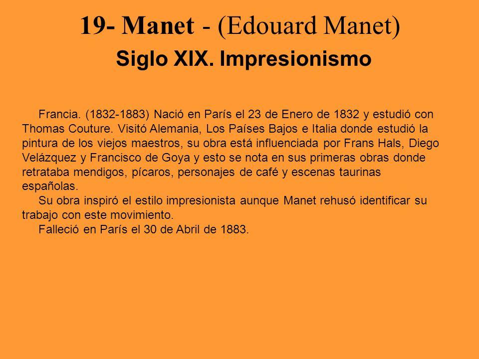 19- Manet - (Edouard Manet) Siglo XIX. Impresionismo Francia. (1832-1883) Nació en París el 23 de Enero de 1832 y estudió con Thomas Couture. Visitó A