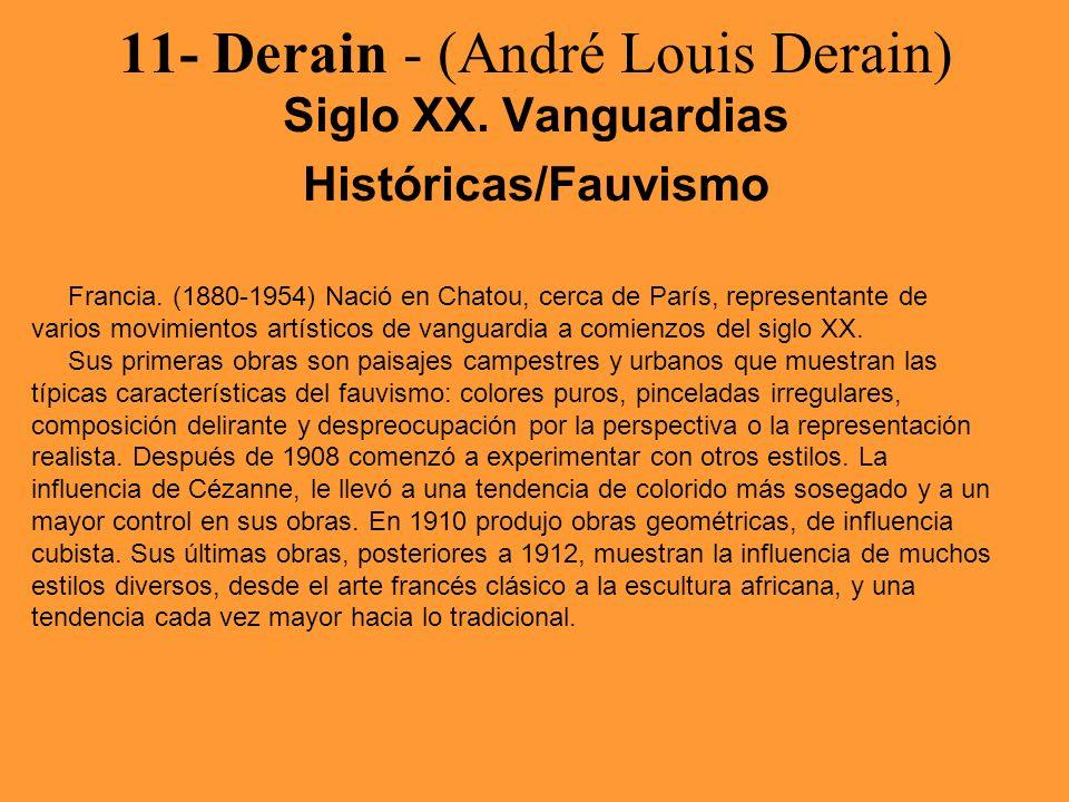11- Derain - (André Louis Derain) Siglo XX. Vanguardias Históricas/Fauvismo Francia. (1880-1954) Nació en Chatou, cerca de París, representante de var