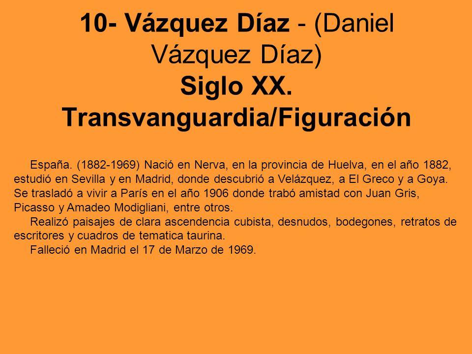 10- Vázquez Díaz - (Daniel Vázquez Díaz) Siglo XX. Transvanguardia/Figuración España. (1882-1969) Nació en Nerva, en la provincia de Huelva, en el año