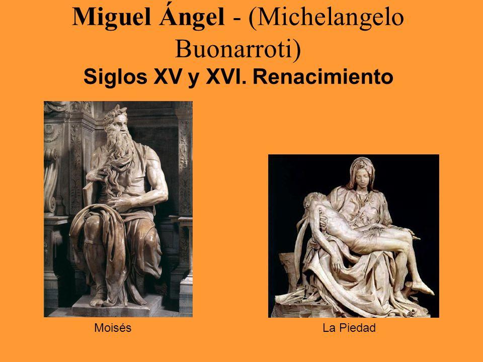 Miguel Ángel - (Michelangelo Buonarroti) Siglos XV y XVI. Renacimiento MoisésLa Piedad