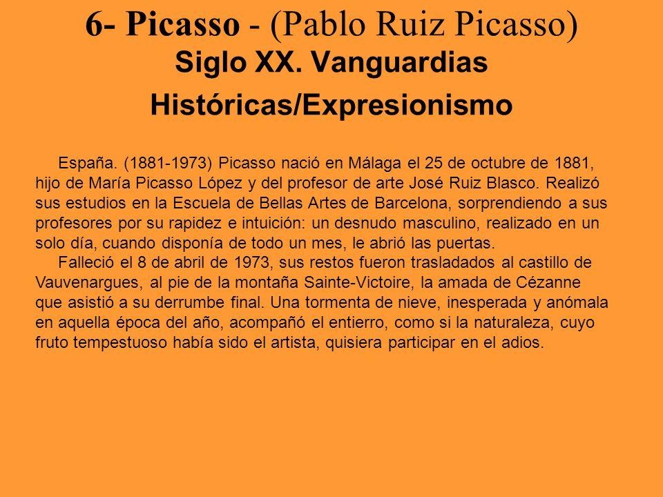 6- Picasso - (Pablo Ruiz Picasso) Siglo XX. Vanguardias Históricas/Expresionismo España. (1881-1973) Picasso nació en Málaga el 25 de octubre de 1881,