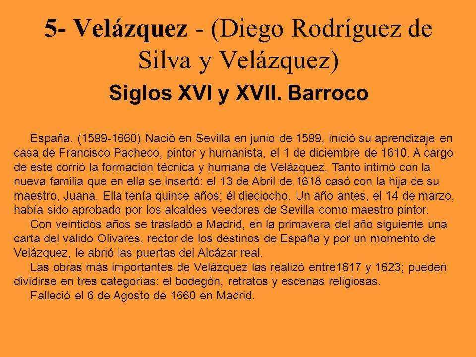 5- Velázquez - (Diego Rodríguez de Silva y Velázquez) Siglos XVI y XVII. Barroco España. (1599-1660) Nació en Sevilla en junio de 1599, inició su apre