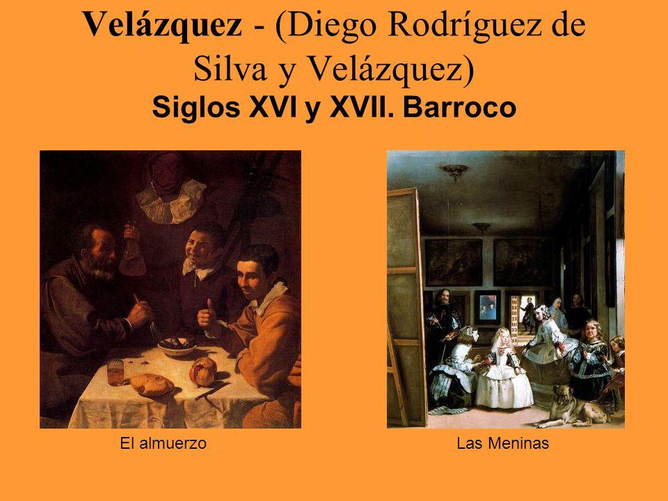 Velázquez - (Diego Rodríguez de Silva y Velázquez) Siglos XVI y XVII. Barroco El almuerzoLas Meninas