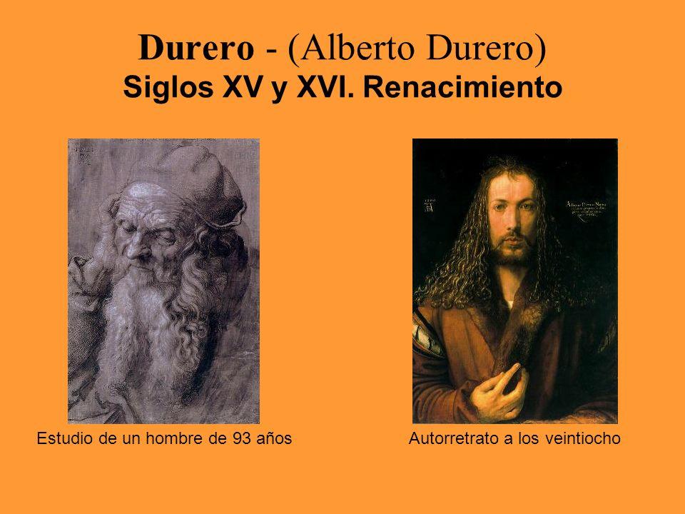 Durero - (Alberto Durero) Siglos XV y XVI. Renacimiento Estudio de un hombre de 93 añosAutorretrato a los veintiocho