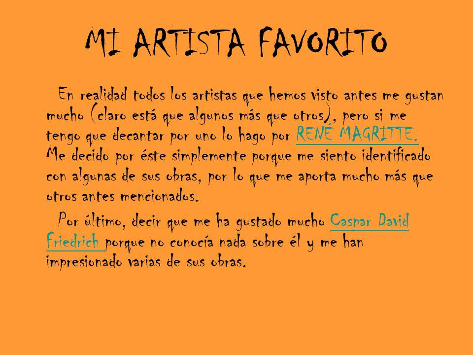 MI ARTISTA FAVORITO En realidad todos los artistas que hemos visto antes me gustan mucho (claro está que algunos más que otros), pero si me tengo que