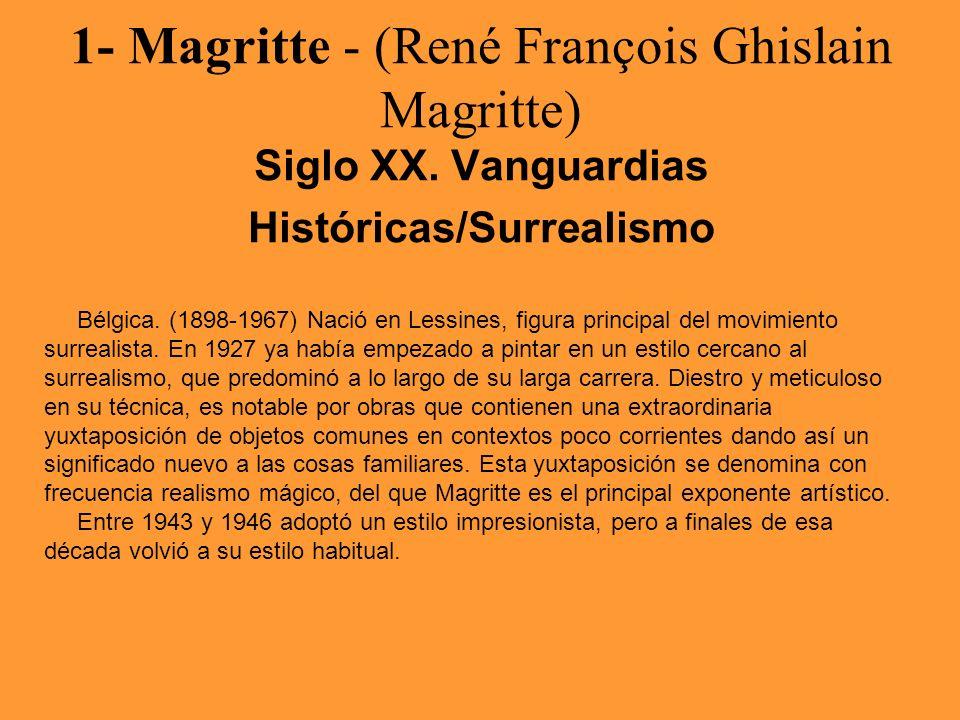 1- Magritte - (René François Ghislain Magritte) Siglo XX. Vanguardias Históricas/Surrealismo Bélgica. (1898-1967) Nació en Lessines, figura principal