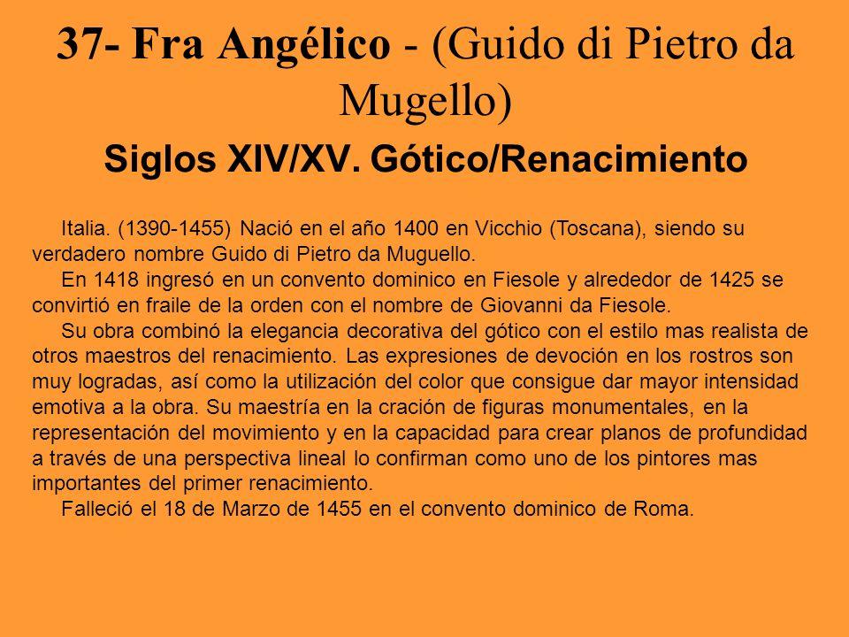 37- Fra Angélico - (Guido di Pietro da Mugello) Siglos XIV/XV. Gótico/Renacimiento Italia. (1390-1455) Nació en el año 1400 en Vicchio (Toscana), sien