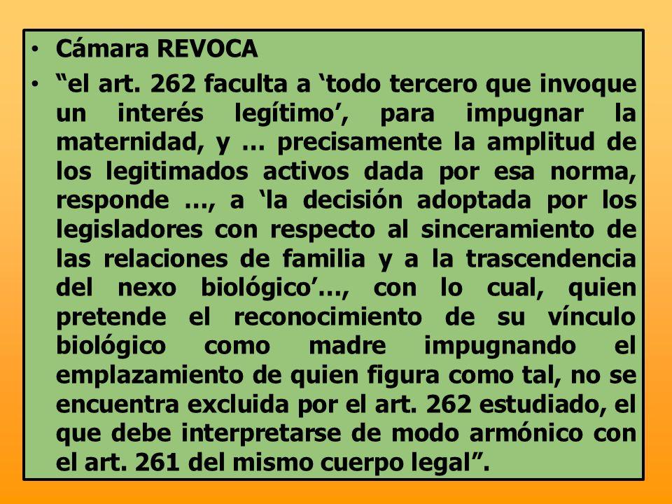 Cámara REVOCA el art. 262 faculta a todo tercero que invoque un interés legítimo, para impugnar la maternidad, y … precisamente la amplitud de los leg