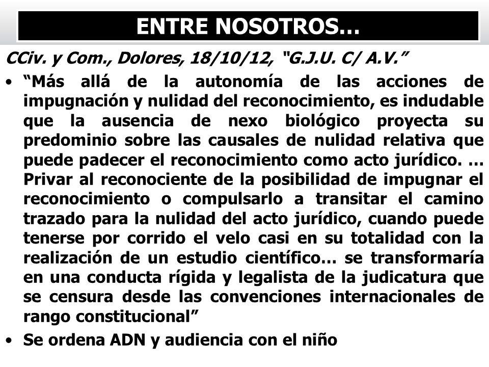 CCiv. y Com., Dolores, 18/10/12, G.J.U. C/ A.V. Más allá de la autonomía de las acciones de impugnación y nulidad del reconocimiento, es indudable que